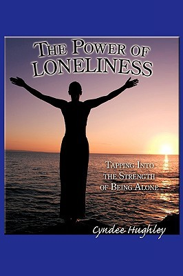 The Power of Loneliness: Tapping Into the Strength of Being Alone Cyndee Hughley