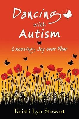 Dancing with Autism: Choosing Joy Over Fear  by  Kristi Lyn Stewart