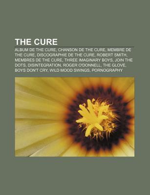 The Cure: Album de the Cure, Chanson de the Cure, Membre de the Cure, Discographie de the Cure, Robert Smith, Membres de the Cur Source Wikipedia