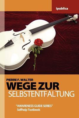Wege Zur Selbstentfaltung: Handbuch Zur Lebensberatung Pierre F. Walter