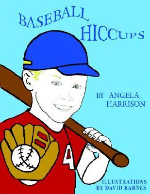Baseball Hiccups  by  Angela Harrison