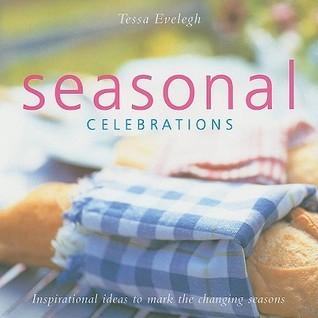 Seasonal Celebrations: Inspirational Ideas to Mark the Changing Seasons Tessa Evelegh