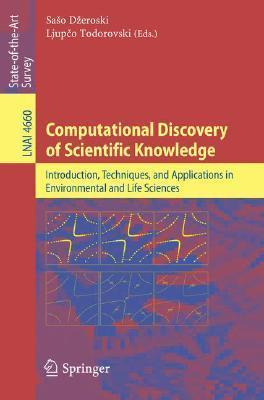 Computational Discovery of Scientific Knowledge: Introduction, Techniques, and Applications in Environmental and Life Sciences Saso Dzeroski