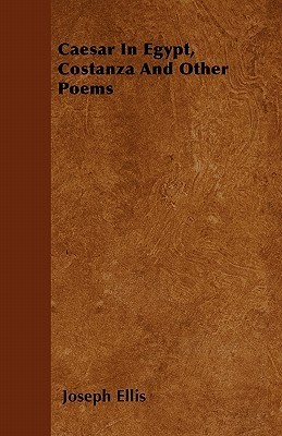 Caesar in Egypt, Costanza and Other Poems  by  Joseph J. Ellis