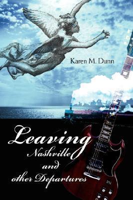 Leaving Nashville and Other Departures Karen Dunn