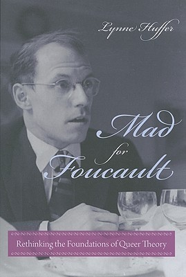 Mad for Foucault: Rethinking the Foundations of Queer Theory  by  Lynne Huffer
