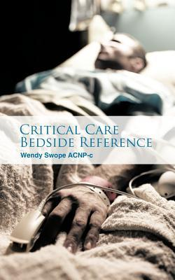 Critical Care Bedside Reference Wendy Swope Acnp-C