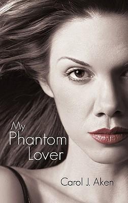 My Phantom Lover  by  Carol J. Aken