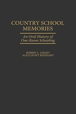 Country School Memories: An Oral History of One-Room Schooling Robert L. Leight