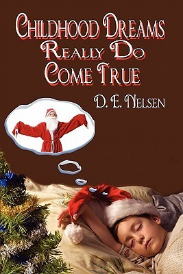 Childhood Dreams Really Do Come True  by  D.E. Nelsen