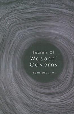 Secrets of Wasashi Caverns Louis Lieggi II