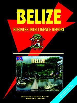 Belize Business Intelligence Report  by  USA International Business Publications