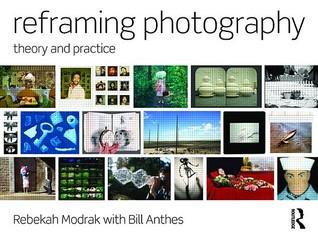 Reframing Photography: Theory and Practice Rebekah Modrak