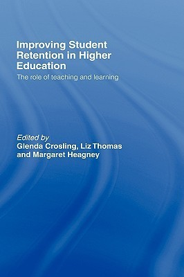 Improving Student Retention in Higher Education: The Role of Teaching and Learning  by  Glenda Crosling