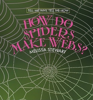How Do Spiders Make Webs?  by  Melissa Stewart