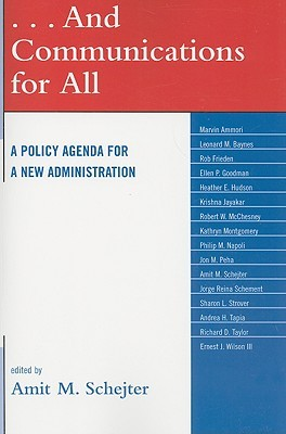 And Communications for All: A Policy Agenda for the New Administration  by  Amit M. Schejter