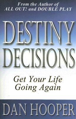 Destiny Decisions: Get Your Life Going Again Dan Hooper