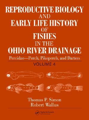 Reproductive Biology And Early Life History Of Fishes In The Ohio River Drainage Robert Wallus