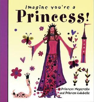 Imagine Youre a Princess!: Princess Megerella and Princess Lulubelle  by  Meg Clibbon