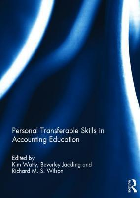 Personal Transferable Skills in Accounting Education  by  Kim Watty