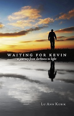Waiting for Kevin: A Journey from Darkness to Light LuAnn Kubik