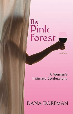 The Pink Forest: A Womans Intimate Confessions  by  Dana Dorfman