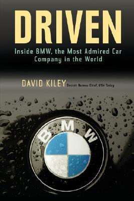 Driven: Inside BMW, the Most Admired Car Company in the World  by  David Kiley