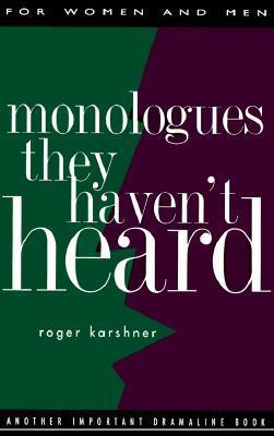 Monologues They Havent Heard  by  Roger Karshner