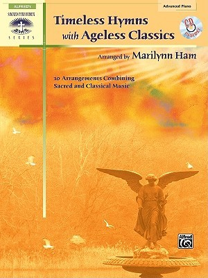 Timeless Hymns with Ageless Classics: 10 Arrangements Combining Sacred and Classical Music, Book & CD Marilynn Ham