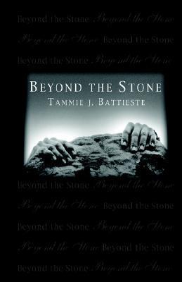 Beyond the Stone  by  Tammie J. Battieste