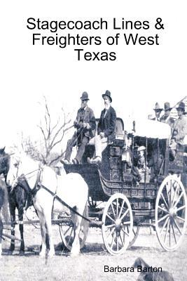 Stagecoach Lines & Freighters of West Texas Barbara Barton