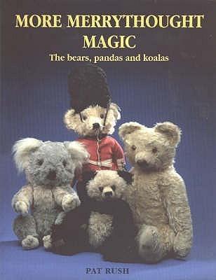 More Merrythought Magic: The Bears, Pandas And Koalas Pat Rush