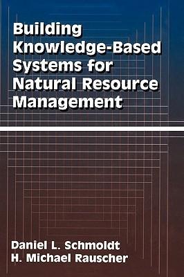 Building Knowledge-Based Systems for Natural Resource Management Daniel L. Schmoldt