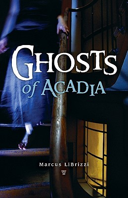 Ghosts of Acadia Marcus LiBrizzi