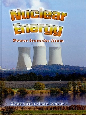 Nuclear Energy: Power from the Atom  by  Troon Harrison Adams