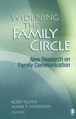 Widening The Family Circle: New Research On Family Communication  by  Mark T. Morman