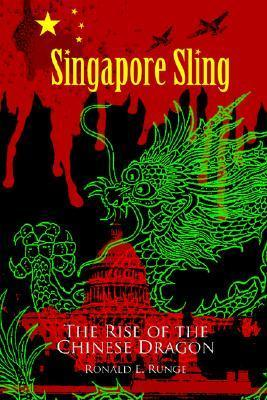 Singapore Sling: The Rise of the Chinese Dragon  by  Ronald E. Runge