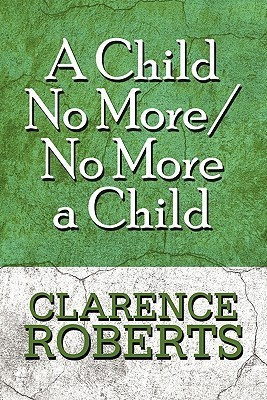 A Child No More/No More a Child  by  Clarence Roberts