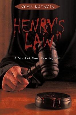 Henrys Law: A Novel of Good Exacting Evil Ayme Butavia