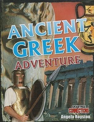 Ancient Greek Adventure Angela Royston