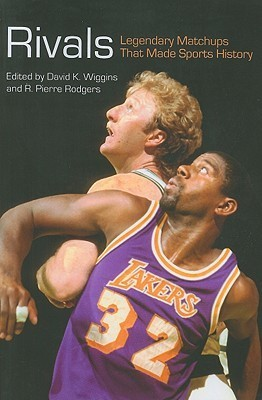 Rivals: Legendary Matchups That Made Sports History  by  David K. Wiggins