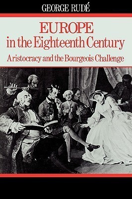 Europe in the 18th Century: Aristocracy and the Bourgeois Challenge George Rudé