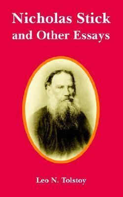 Nicholas Stick and Other Essays Leo Tolstoy