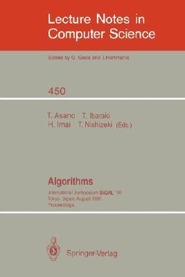 Algorithms: International Symposium Sigal 90, Tokyo, Japan, August 16-18, 1990. Proceedings Tetsuo Asano
