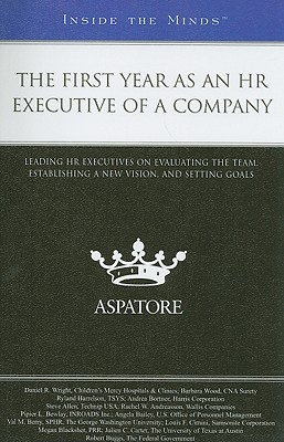 The First Year as an HR Executive of a Company: Leading HR Executives on Evaluating the Team, Establishing a New Vision, and Setting Goals  by  Daniel R. Wright