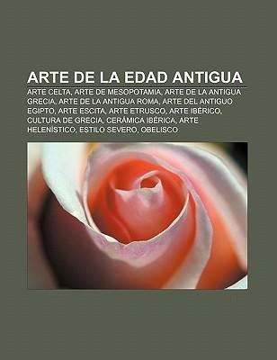 Arte de La Edad Antigua: Arte Celta, Arte de Mesopotamia, Arte de La Antigua Grecia, Arte de La Antigua Roma, Arte del Antiguo Egipto  by  Books LLC