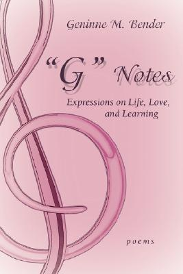 G Notes: Expressions on Life, Love, and Learning  by  Geninne M Bender