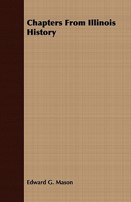 Chapters from Illinois History  by  Edward G. Mason