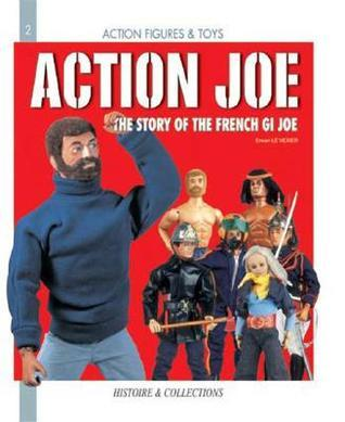 Action Joe: The Story of the French GI Joe  by  Erwan Le Vexier