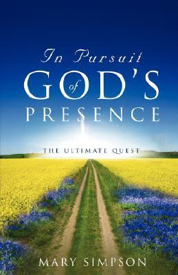 In Pursuit of Gods Presence Mary Simpson